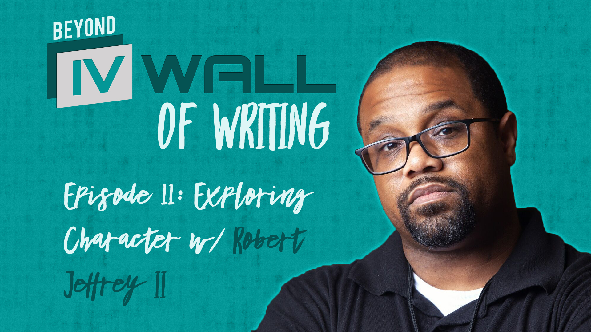 Beyond the IVWall of Writing Episode 11- Exploring Character with Robert Jeffrey II