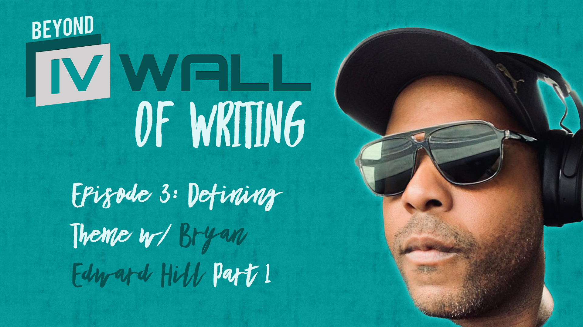 Beyond the IVWall of Writing: Episode 3- Defining Theme w/ Bryan Edward Hill, Part 1